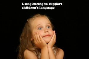 Using cueing to support children's language