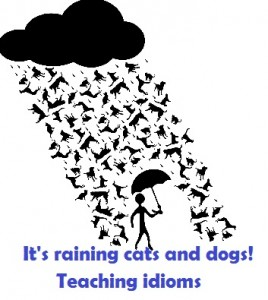 It's raining cats and dogs! – Ideas for teaching idioms.