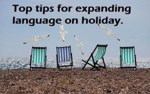 Top Tips…. for expanding language on holiday.