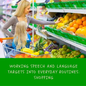 Working speech and language targets into everyday routines: Shopping