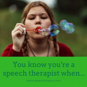You know you're a speech therapist when…