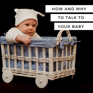 Why and how to talk to your baby
