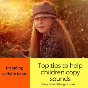 Top tips for encouraging children to copy sounds