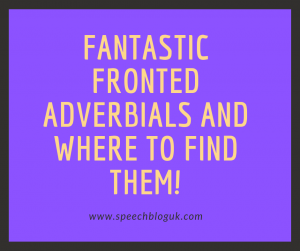 Fantastic fronted adverbials and where to find them!
